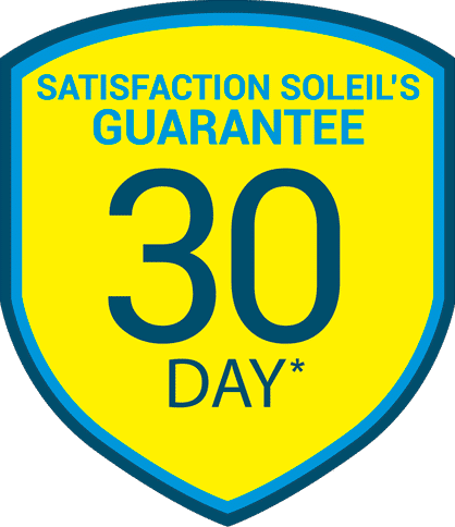 Satisfaction soleil's guarantee 30 day*